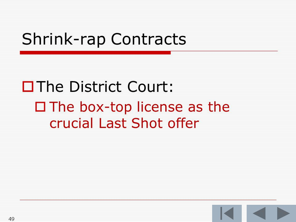 Shrink-rap Contracts  The District Court:  The box-top license as the crucial Last Shot offer 49