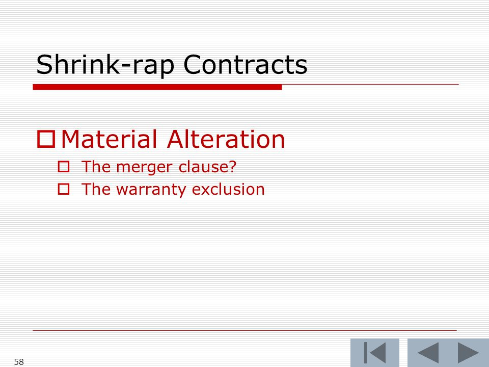 Shrink-rap Contracts  Material Alteration  The merger clause  The warranty exclusion 58