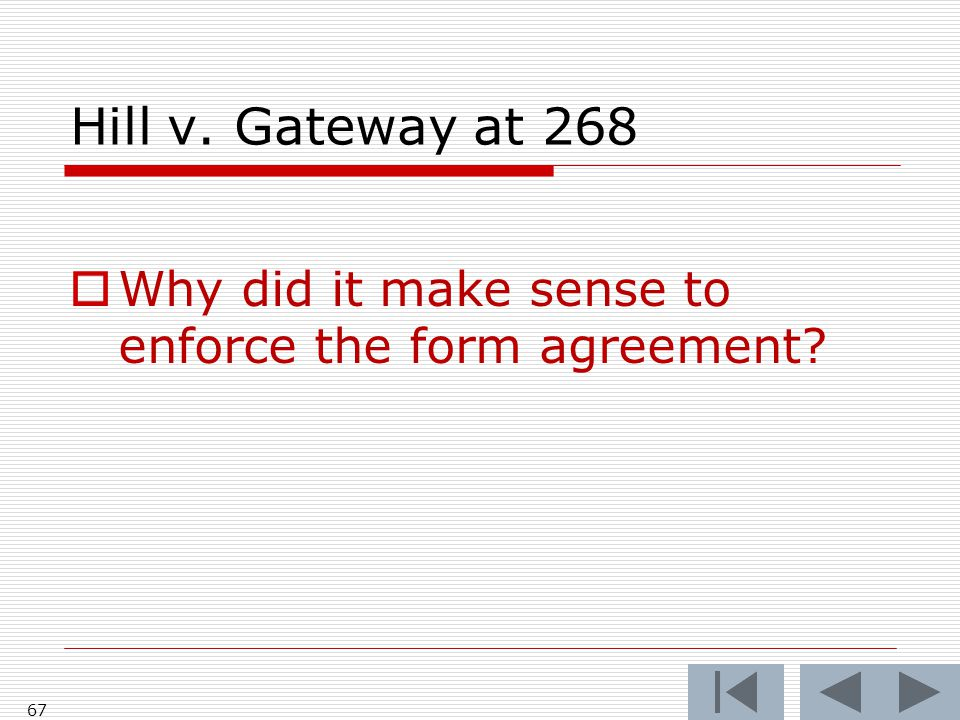 Hill v. Gateway at 268  Why did it make sense to enforce the form agreement? 67