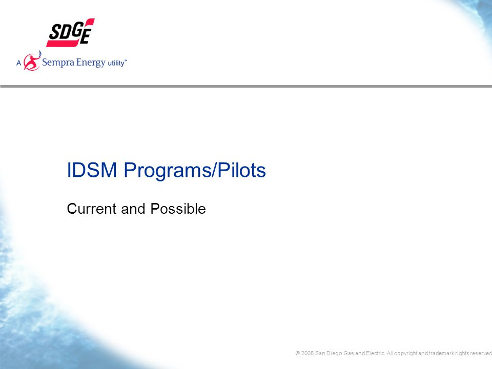 © 2005 San Diego Gas and Electric. All copyright and trademark rights reserved IDSM Programs/Pilots Current and Possible