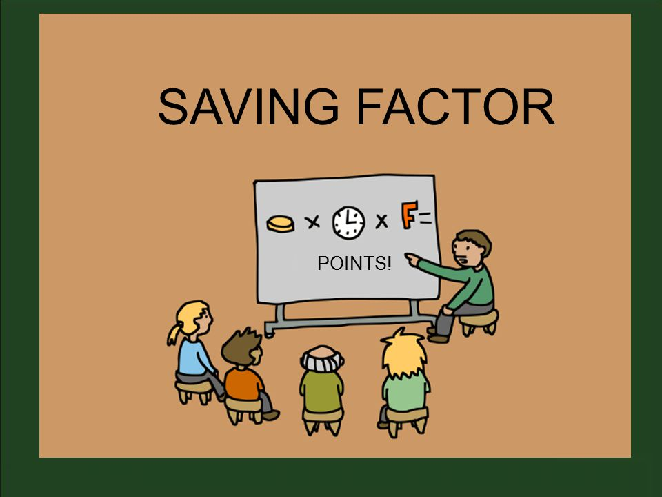 SAVING FACTOR POINTS!