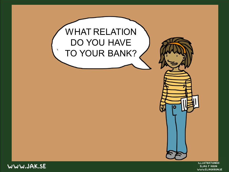 WHAT RELATION DO YOU HAVE TO YOUR BANK