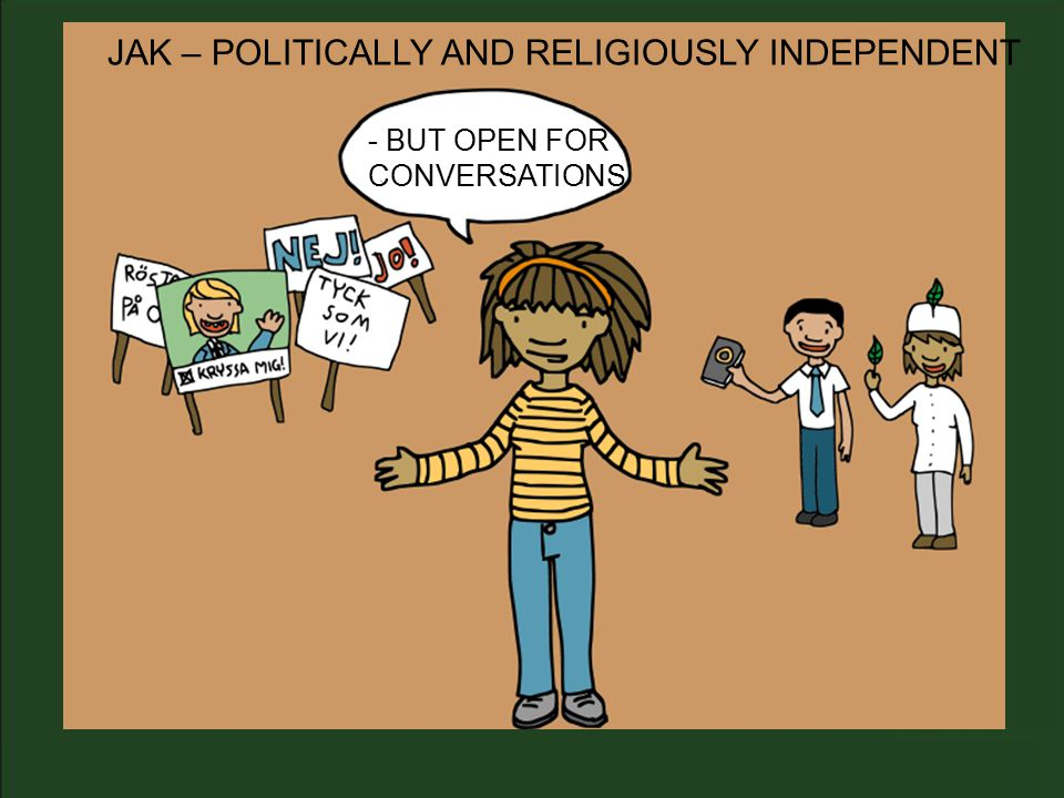 JAK – POLITICALLY AND RELIGIOUSLY INDEPENDENT - BUT OPEN FOR CONVERSATIONS