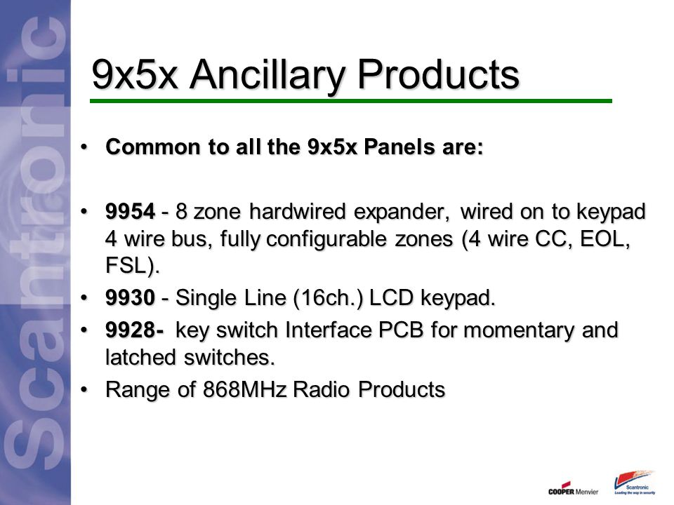 Common to all the 9x5x Panels are:Common to all the 9x5x Panels are: 9954 - 8 zone hardwired expander, wired on to keypad 4 wire bus, fully configurab
