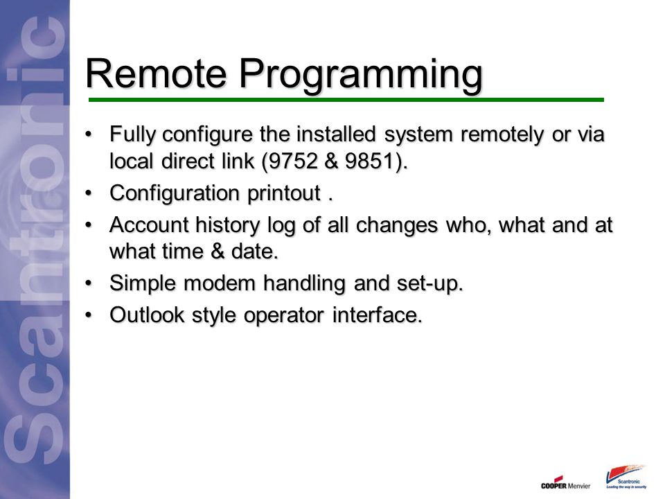 Remote Programming Fully configure the installed system remotely or via local direct link (9752 & 9851).Fully configure the installed system remotely