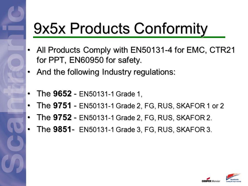 9x5x Products Conformity All Products Comply with EN50131-4 for EMC, CTR21 for PPT, EN60950 for safety.All Products Comply with EN50131-4 for EMC, CTR