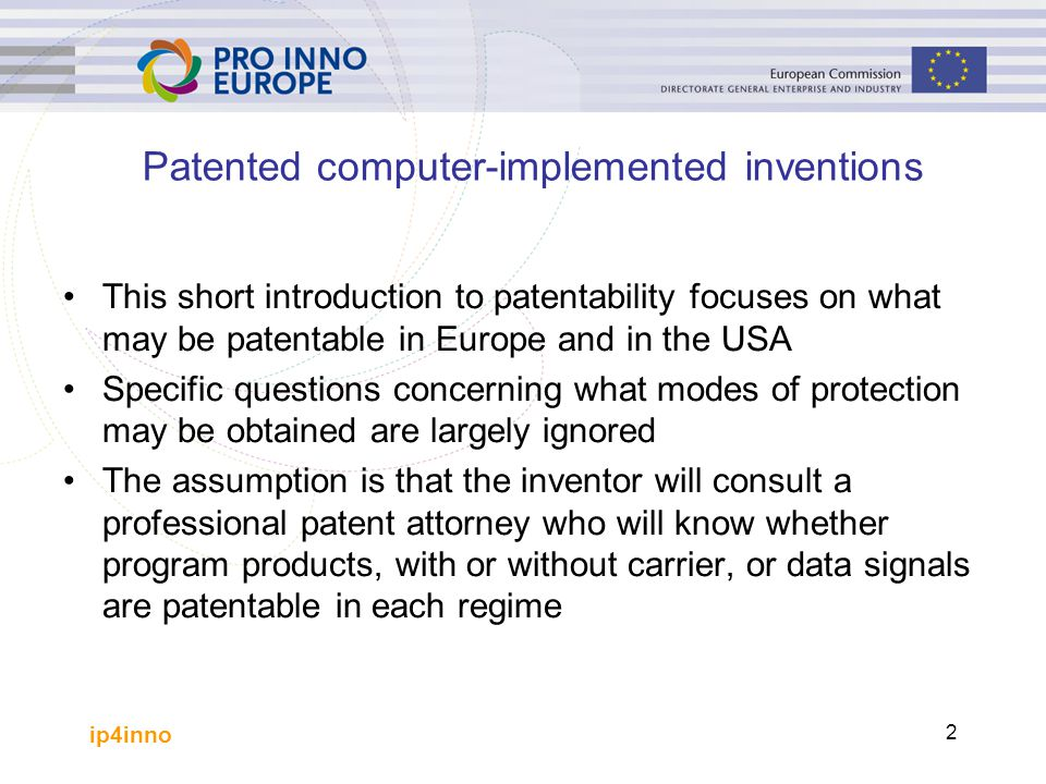 ip4inno 3 European approach Patentability in Europe is dictated by: European Patent Convention (EPC, EPC2000) European Patent Office (EPO) Guidelines for Examination EPO Board of Appeals decisions (case law) National legislation and national case law, generally harmonized with EPO law, except UK