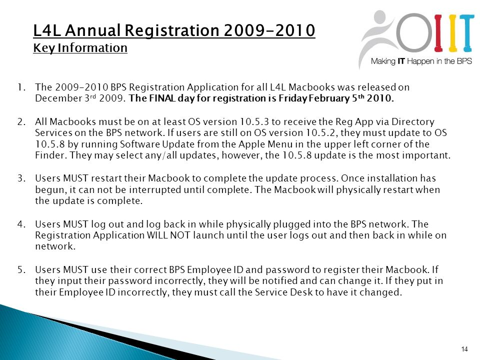 14 L4L Annual Registration 2009-2010 Key Information 1.The 2009-2010 BPS Registration Application for all L4L Macbooks was released on December 3 rd 2009.