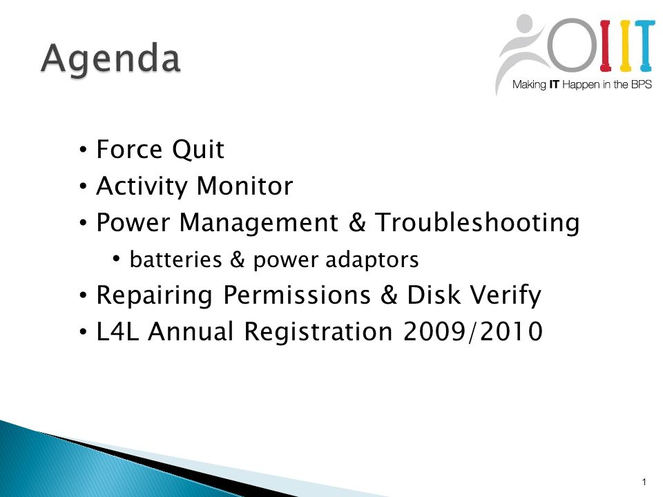 1 Force Quit Activity Monitor Power Management & Troubleshooting batteries & power adaptors Repairing Permissions & Disk Verify L4L Annual Registration 2009/2010