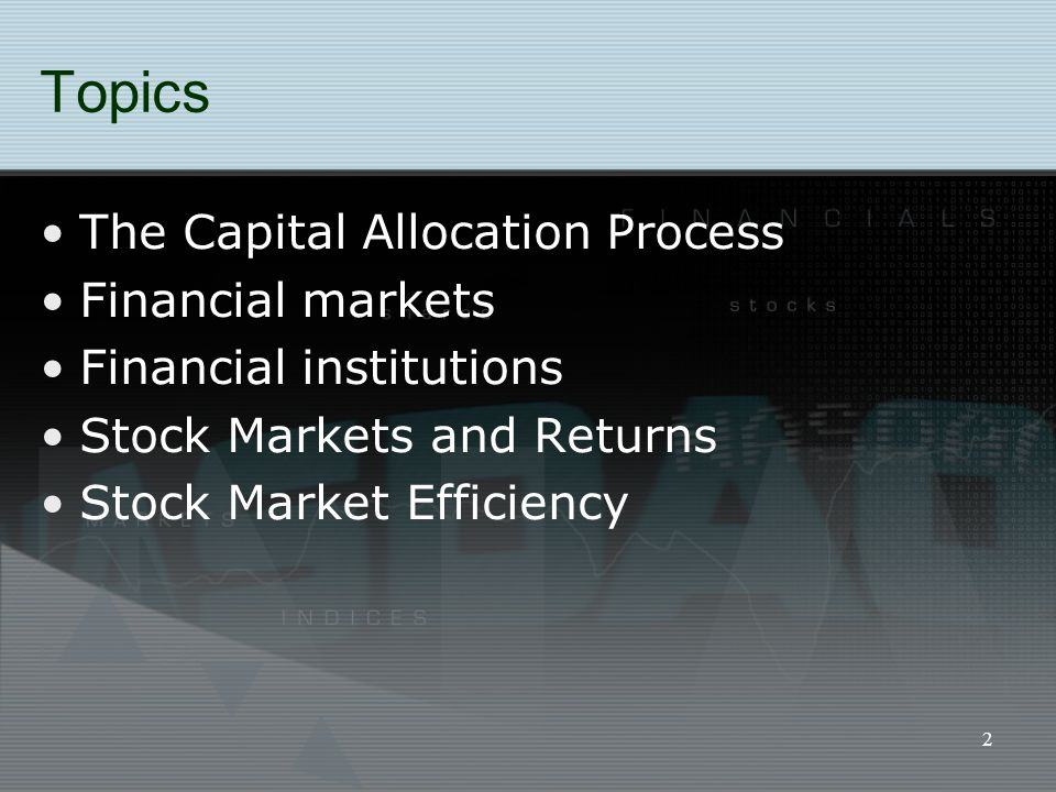 2 Topics The Capital Allocation Process Financial markets Financial institutions Stock Markets and Returns Stock Market Efficiency