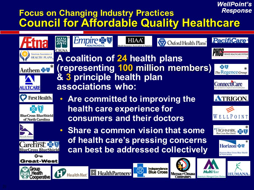 20 24 100 million members A coalition of 24 health plans (representing 100 million members) & 3 principle health plan associations who: Are committed