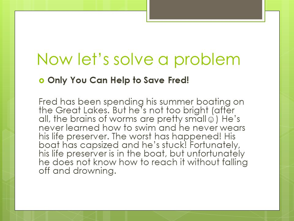 Now let's solve a problem  Only You Can Help to Save Fred.