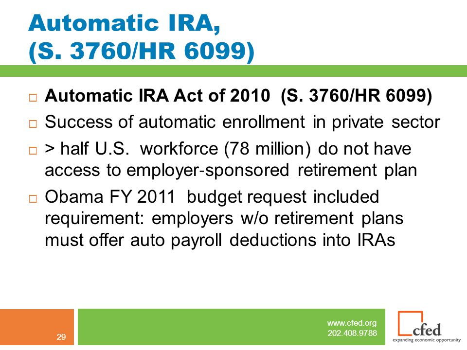 www.cfed.org 202.408.9788 Automatic IRA, (S. 3760/HR 6099)  Automatic IRA Act of 2010 (S.