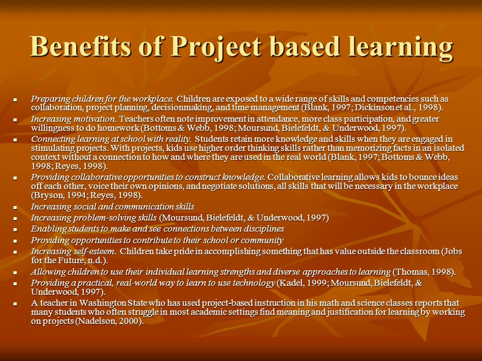 Benefits of Project based learning Preparing children for the workplace.
