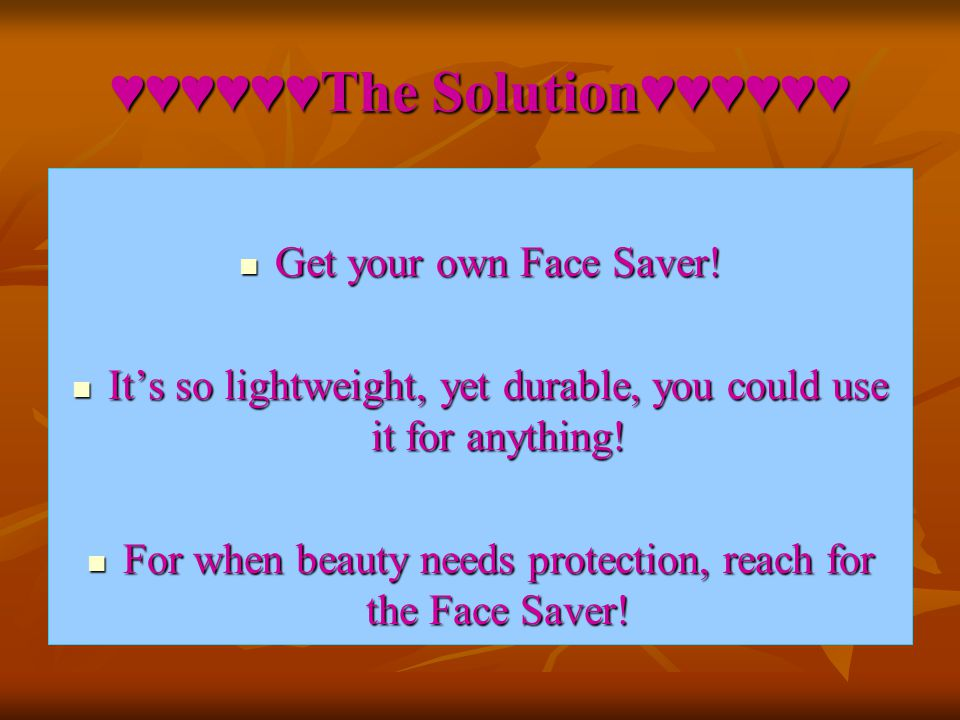 ♥♥♥♥♥♥The Solution♥♥♥♥♥♥ Get your own Face Saver.