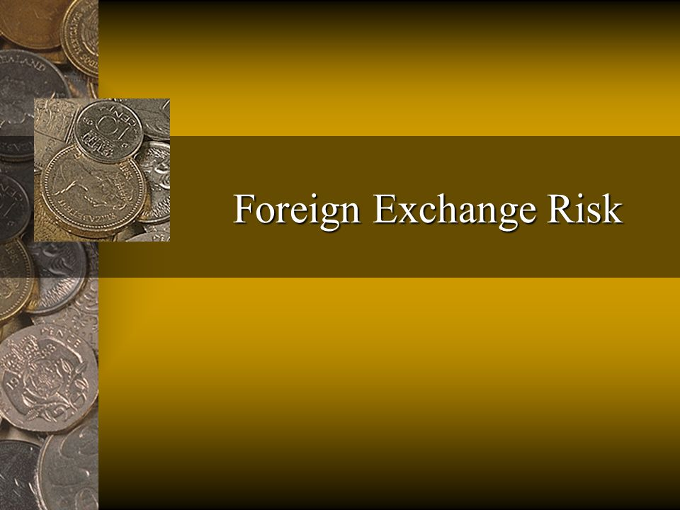 Foreign exchange risk is the risk that the value of an asset or liability will change because of a change in exchange rates.
