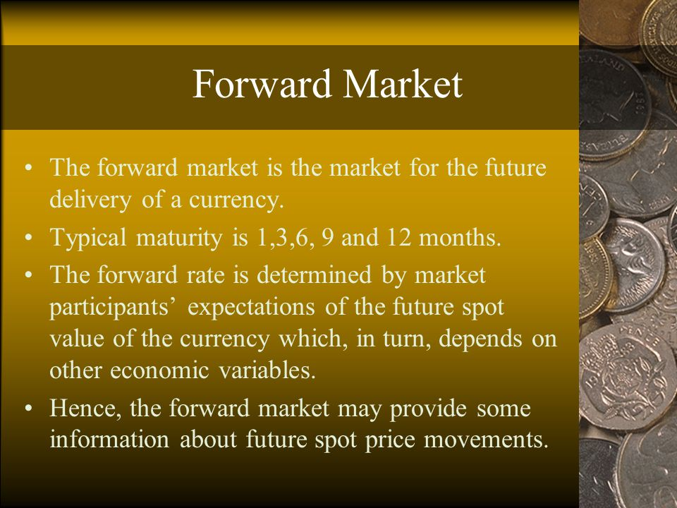 The Forward Market Because saver are now long the pound, to cover their position they must sell the pound forward.