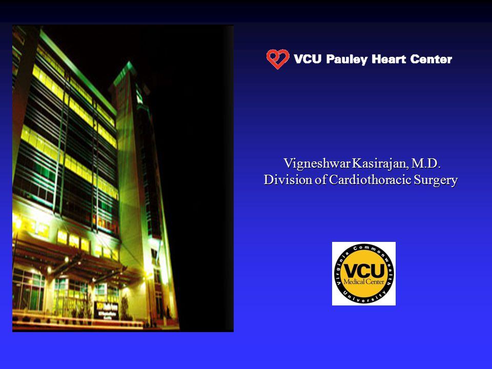 Vigneshwar Kasirajan, M.D. Division of Cardiothoracic Surgery Vigneshwar Kasirajan, M.D. Division of Cardiothoracic Surgery