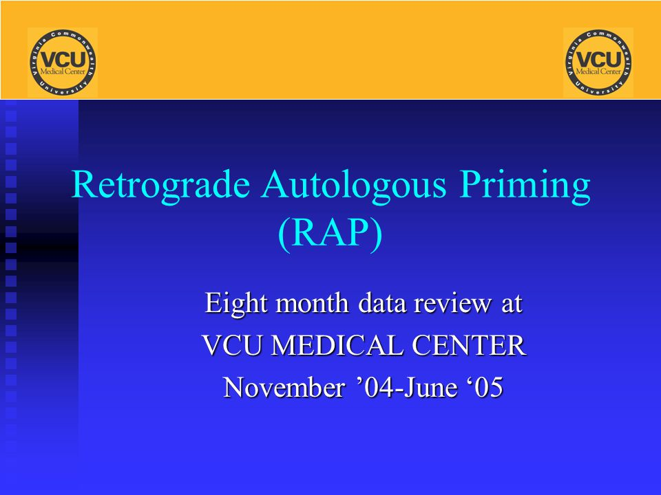 Retrograde Autologous Priming (RAP) Eight month data review at VCU MEDICAL CENTER November '04-June '05