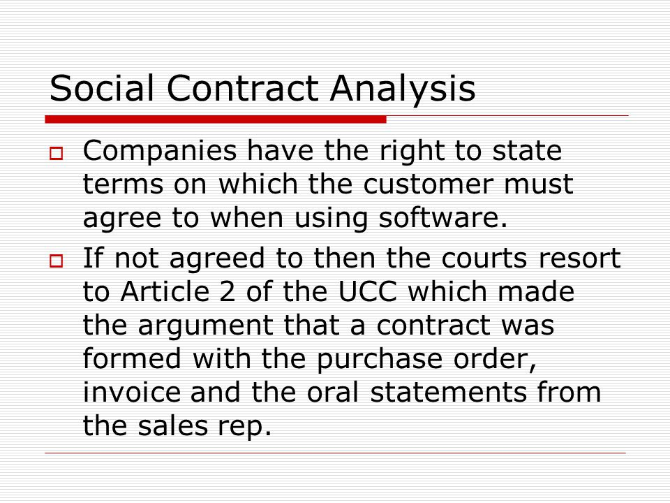 Social Contract Analysis  Companies have the right to state terms on which the customer must agree to when using software.