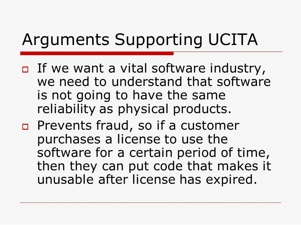 Arguments Supporting UCITA  If we want a vital software industry, we need to understand that software is not going to have the same reliability as physical products.