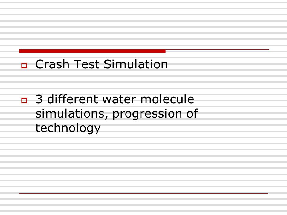  Crash Test Simulation  3 different water molecule simulations, progression of technology