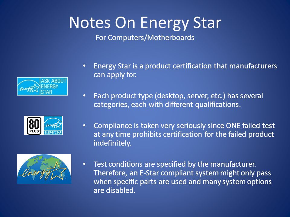 Notes On Energy Star For Computers/Motherboards Energy Star is a product certification that manufacturers can apply for.