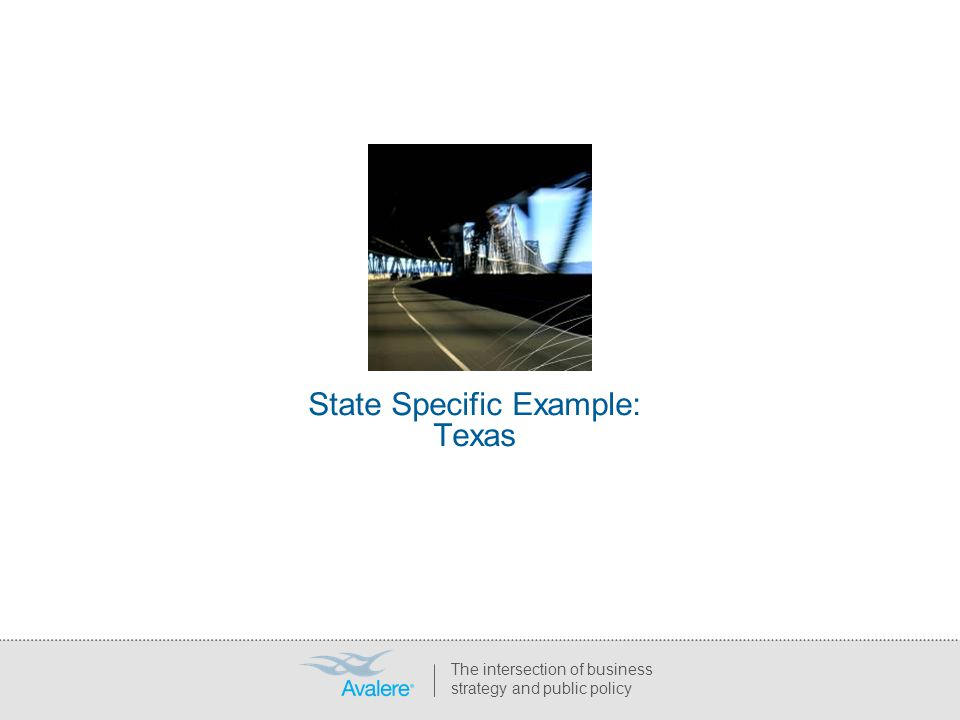 State Specific Example: Texas The intersection of business strategy and public policy