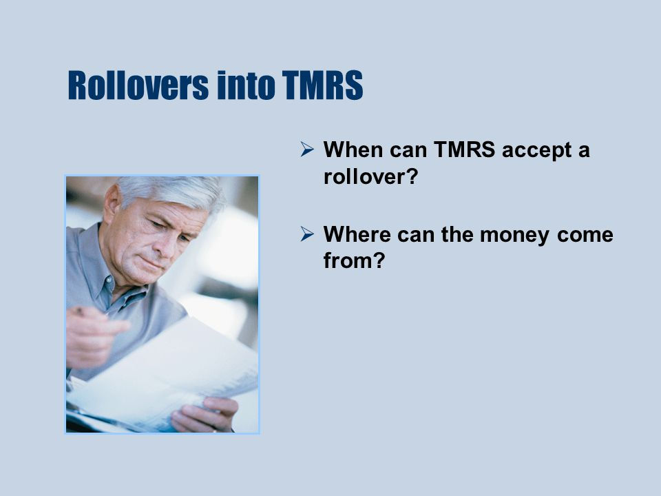Rollovers into TMRS  When can TMRS accept a rollover?  Where can the money come from?