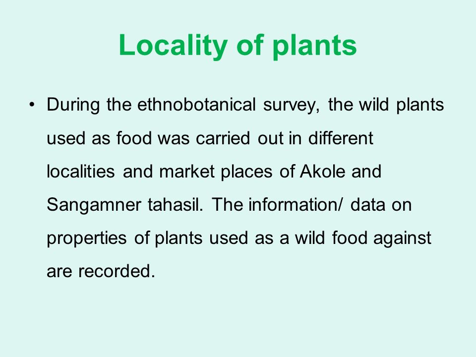 Locality of plants During the ethnobotanical survey, the wild plants used as food was carried out in different localities and market places of Akole a