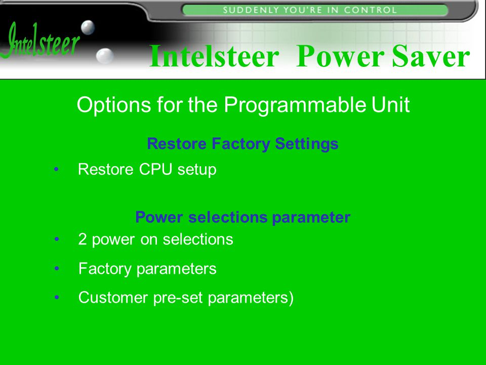 Restore Factory Settings Restore CPU setup Power selections parameter 2 power on selections Factory parameters Customer pre-set parameters) Options for the Programmable Unit Intelsteer Power Saver
