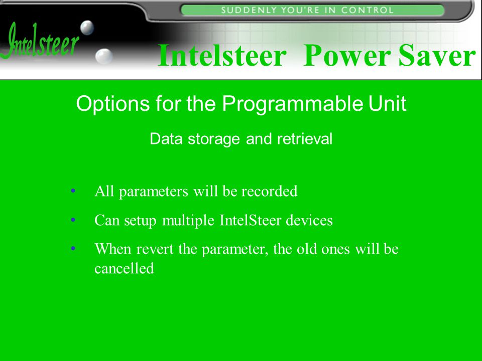 Data storage and retrieval All parameters will be recorded Can setup multiple IntelSteer devices When revert the parameter, the old ones will be cancelled Options for the Programmable Unit Intelsteer Power Saver