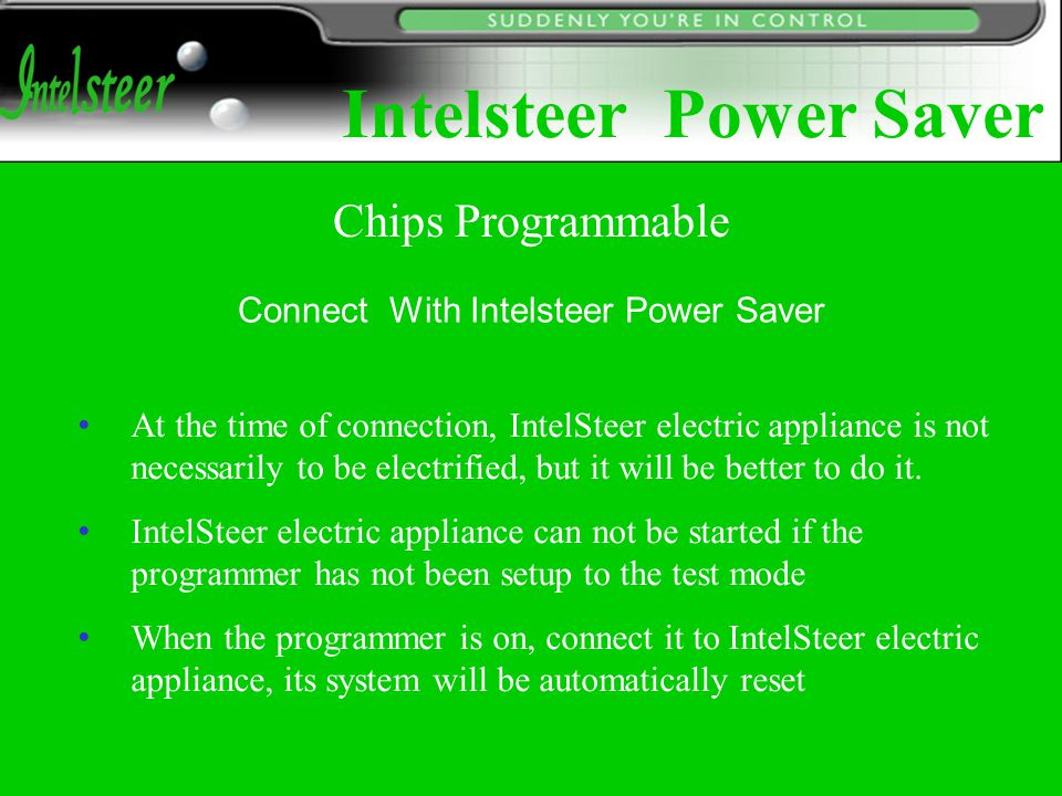 Connect With Intelsteer Power Saver At the time of connection, IntelSteer electric appliance is not necessarily to be electrified, but it will be better to do it.