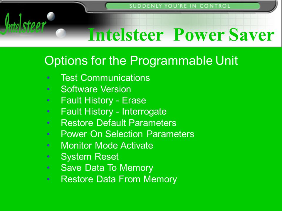 Check communication channels Check IntelSteer is connected to programmable communication units Ensure data cable is properly connected Options for the Programmable Unit Intelsteer Power Saver