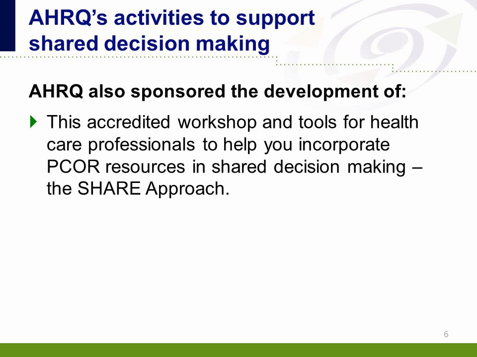 AHRQ also sponsored the development of:  This accredited workshop and tools for health care professionals to help you incorporate PCOR resources in s