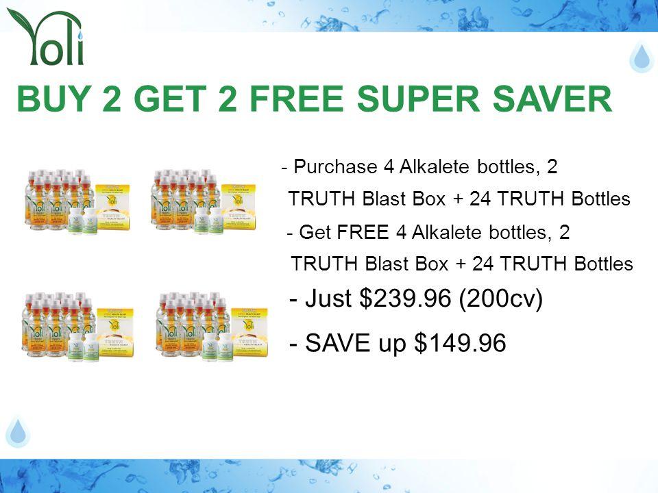 BUY 2 GET 2 FREE SUPER SAVER - Purchase 4 Alkalete bottles, 2 - Just $239.96 (200cv) - Get FREE 4 Alkalete bottles, 2 - SAVE up $149.96 TRUTH Blast Bo
