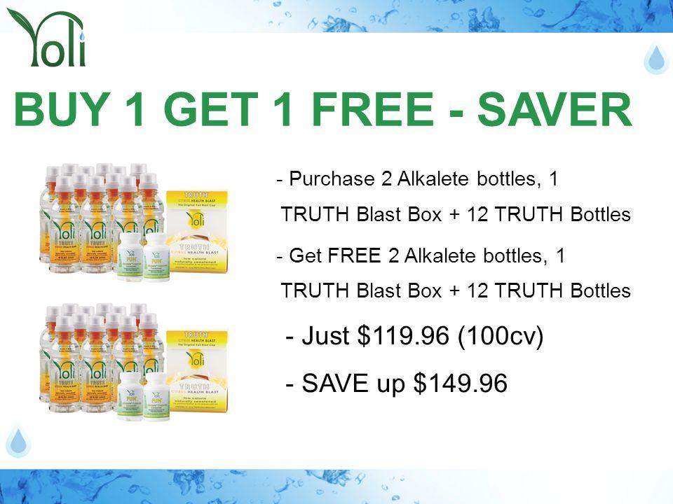 BUY 1 GET 1 FREE - SAVER - Purchase 2 Alkalete bottles, 1 - Just $119.96 (100cv) - SAVE up $149.96 - Get FREE 2 Alkalete bottles, 1 TRUTH Blast Box +