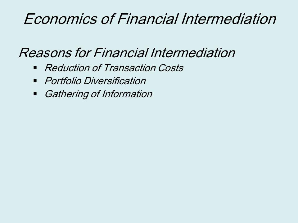 Economics of Financial Intermediation Reasons for Financial Intermediation  Reduction of Transaction Costs  Portfolio Diversification  Gathering of