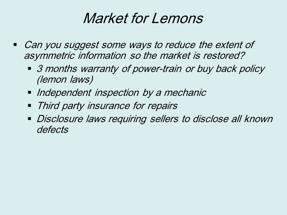 Market for Lemons  Can you suggest some ways to reduce the extent of asymmetric information so the market is restored?  3 months warranty of power-t
