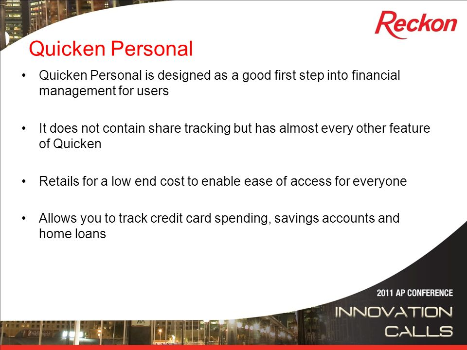 Quicken Personal Quicken Personal is designed as a good first step into financial management for users It does not contain share tracking but has almo