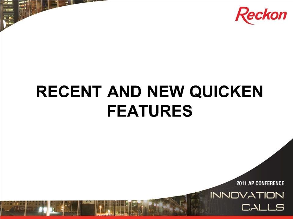 RECENT AND NEW QUICKEN FEATURES
