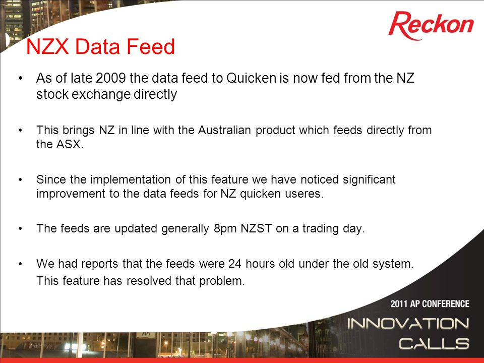 NZX Data Feed As of late 2009 the data feed to Quicken is now fed from the NZ stock exchange directly This brings NZ in line with the Australian produ