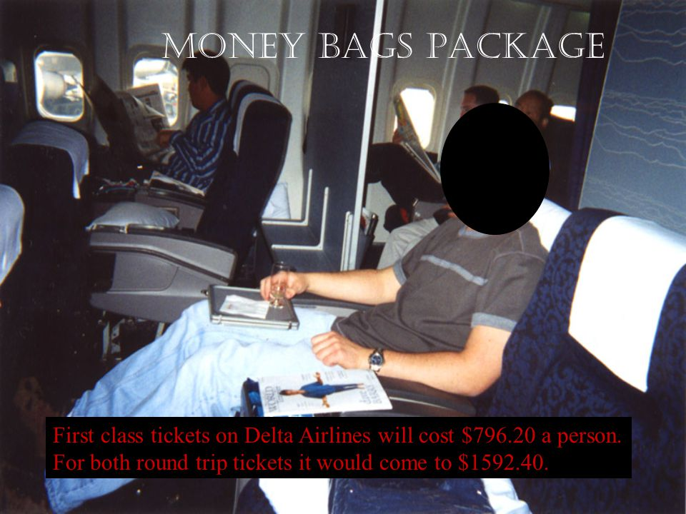 Money Bags Package First class tickets on Delta Airlines will cost $796.20 a person.
