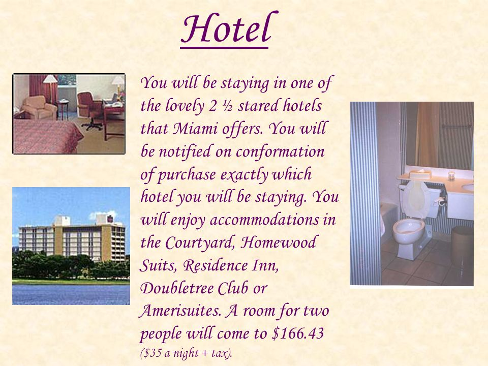 You will be staying in one of the lovely 2 ½ stared hotels that Miami offers.