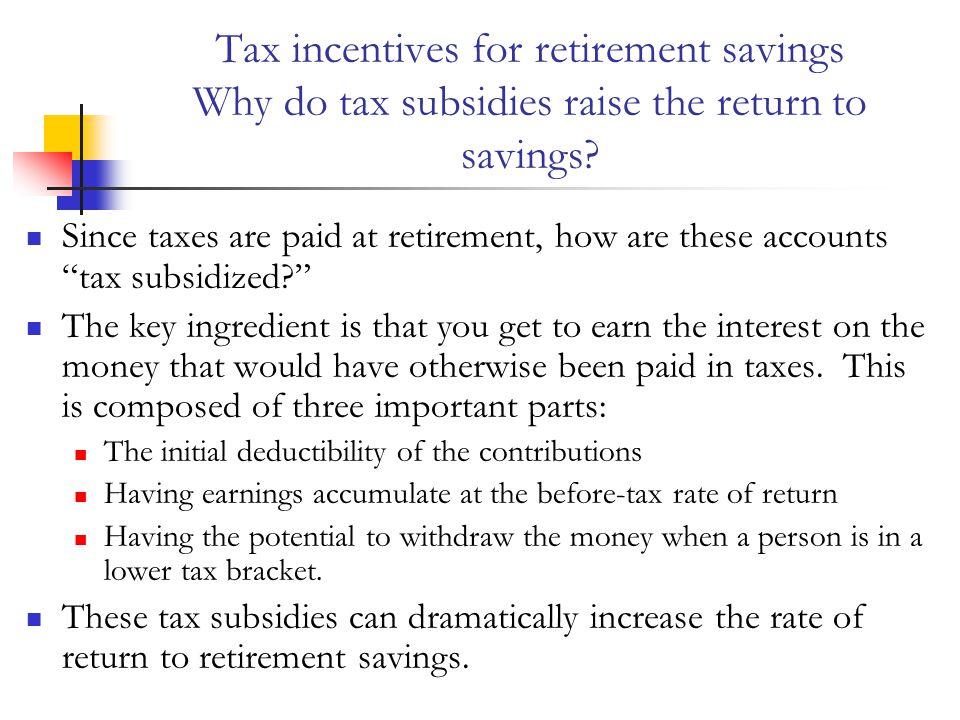 Tax incentives for retirement savings Why do tax subsidies raise the return to savings.