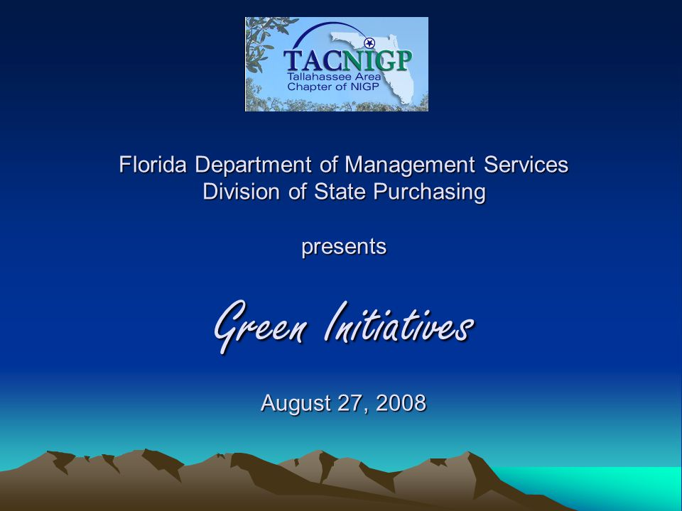 Florida Department of Management Services Division of State Purchasing presents Green Initiatives August 27, 2008
