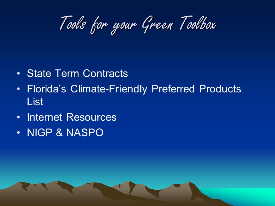 Tools for your Green Toolbox State Term Contracts Florida's Climate-Friendly Preferred Products List Internet Resources NIGP & NASPO