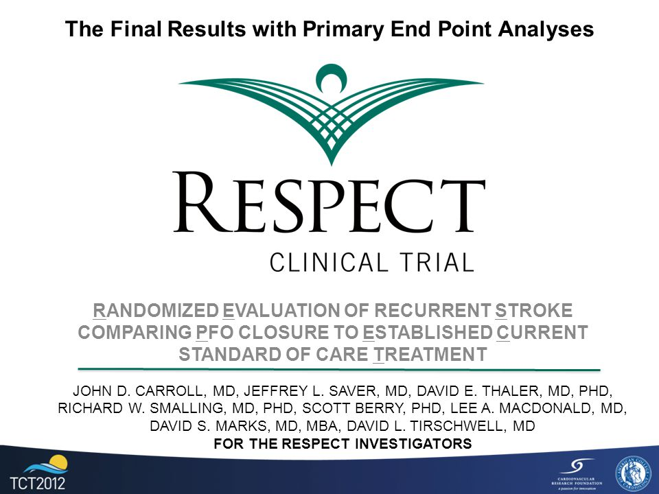 RANDOMIZED EVALUATION OF RECURRENT STROKE COMPARING PFO CLOSURE TO ESTABLISHED CURRENT STANDARD OF CARE TREATMENT JOHN D.