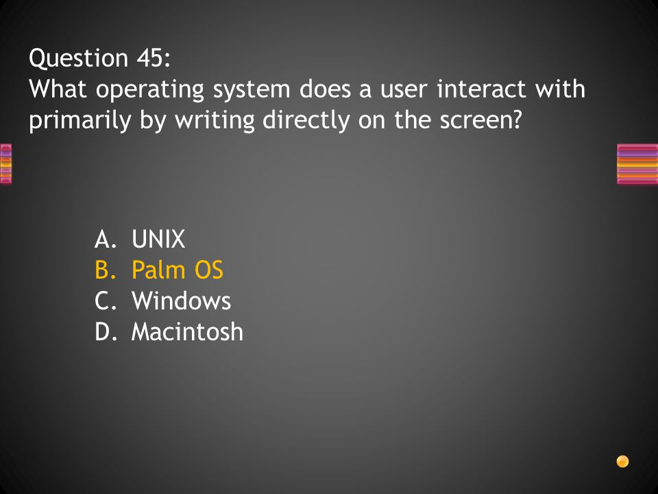 Question 45: What operating system does a user interact with primarily by writing directly on the screen.