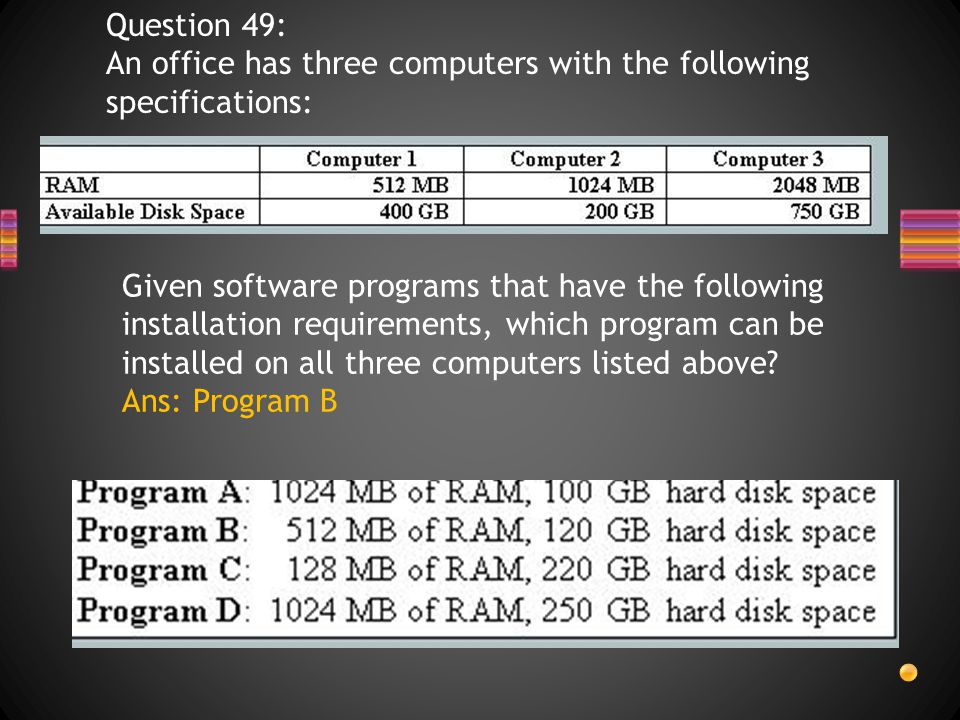 Question 49: An office has three computers with the following specifications: Given software programs that have the following installation requirements, which program can be installed on all three computers listed above.